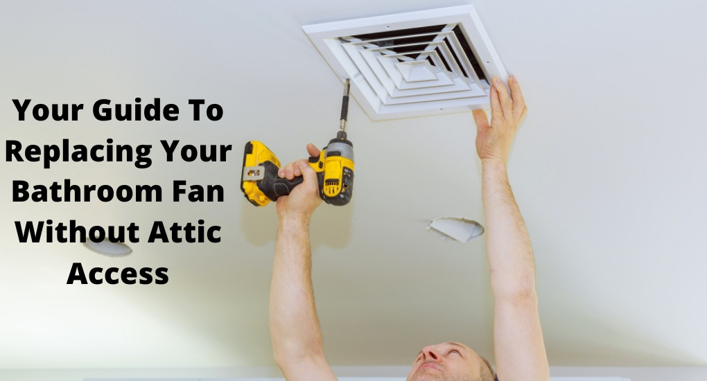 Your Guide To Replacing Your Bathroom Fan Without Attic Access