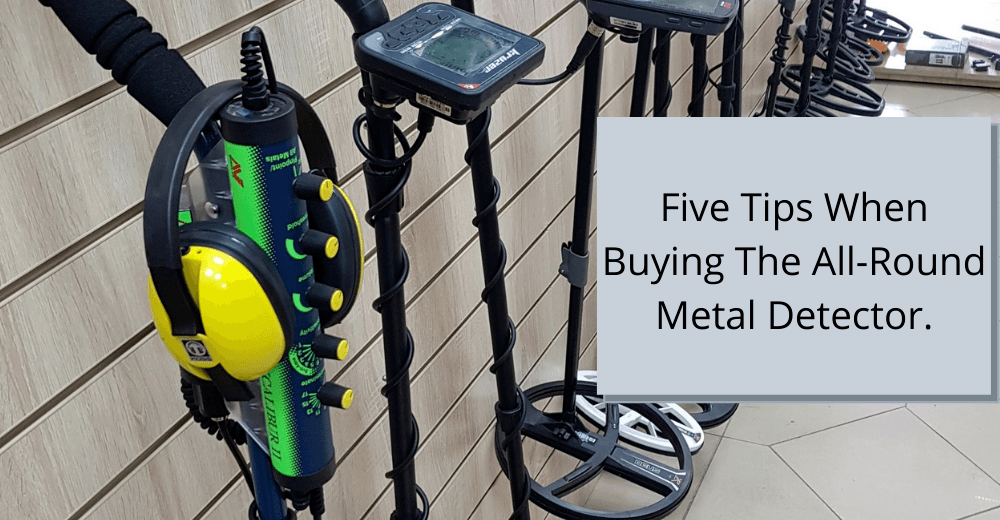 Five tips when buying the all-round metal detector