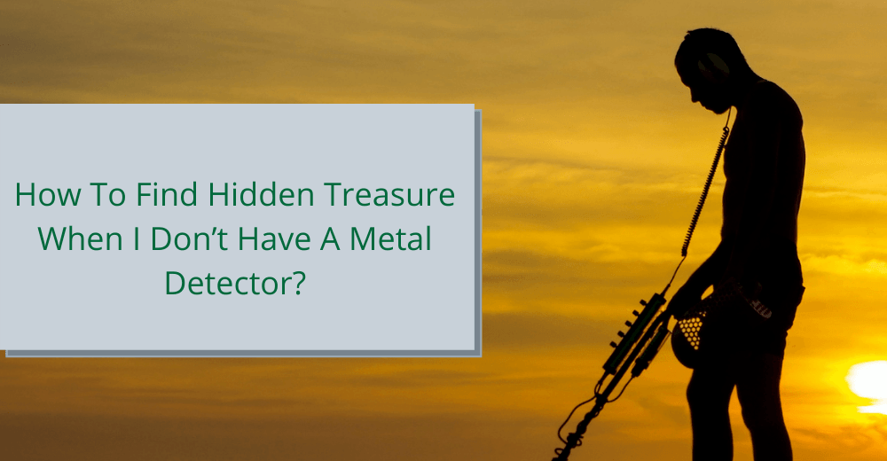 How To Find Hidden Treasure When I Don't Have A Metal Detector