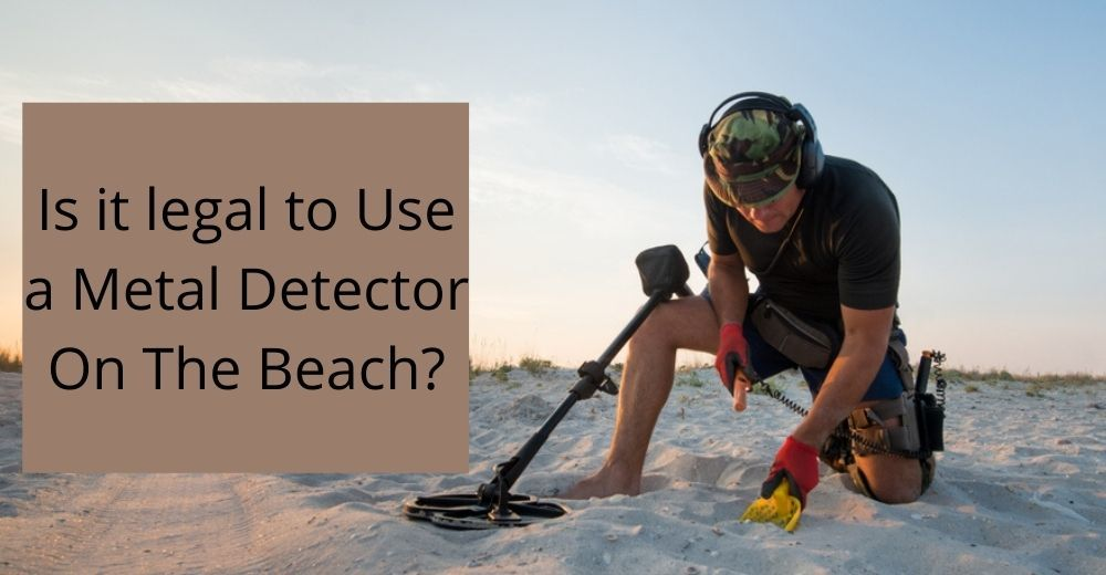 Is it legal to Use a Metal Detector On The Beach?