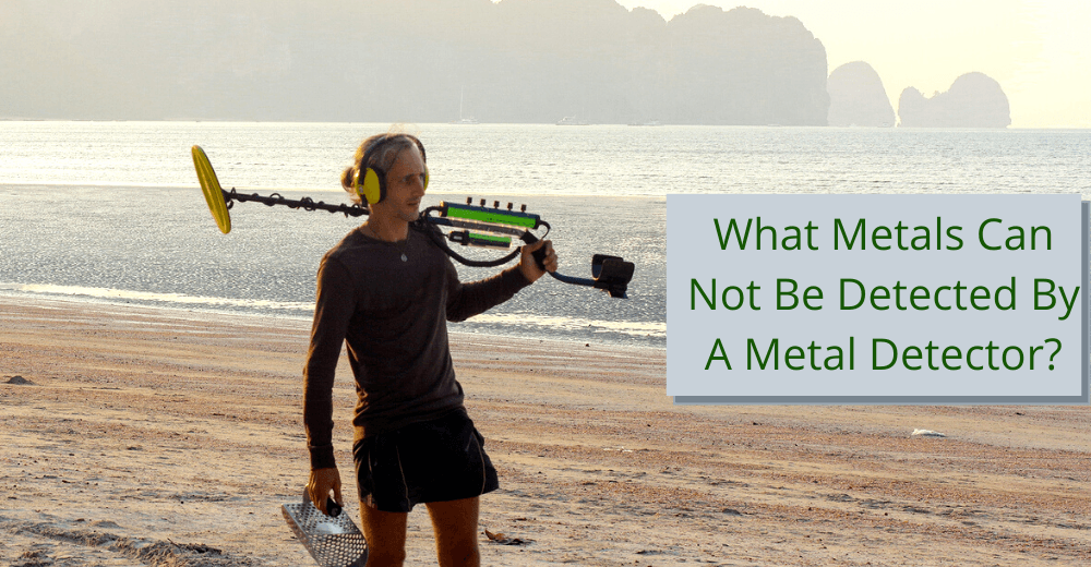 What metals cannot be detected by a metal detector