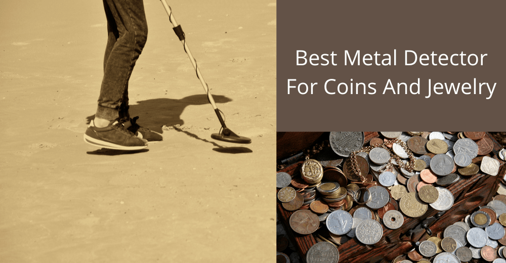 Best Metal Detector For Coins And Jewelry